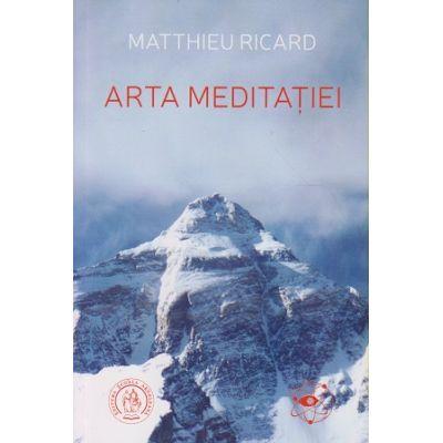 Arta meditatiei ( Editura: Scoala Ardeleana, Autor: Matthieu Ricard ISBN 978-606-797-206-1 )