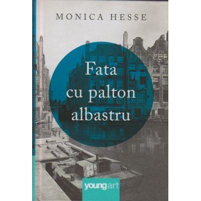 Fata cu paltonul albastru( Editura: Art Grup Editorial, Autor: Monica Hesse ISBN 978-606-8811-42-0 )