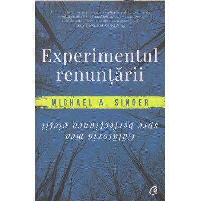 Experimentul renuntarii(Editura: Curtea Veche, Autor: Michael A. Singer ISBN 978-606-44-0096-3 )