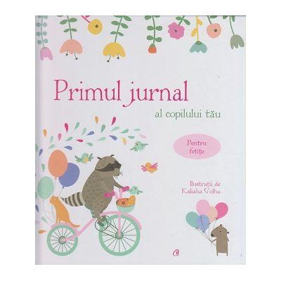 Primul jurnal al copilului tau/pentru fetite(Editura: Curtea Veche SBN978-606-44-0093-2)