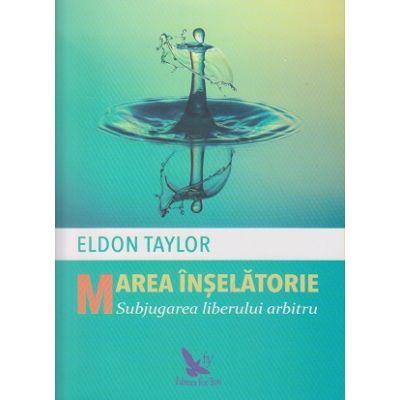 Marea inselatorie / subjugarea liberului arbitru ( Editura: For You, Autor: Eldon Taylor ISBN 9786066392068 )