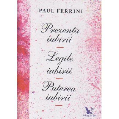 Prezenta iubirii/Legile iubirii/Puterea iubirii (Editura: For You, Autor: Paul Ferrini ISBN 978-606-639-190-0)