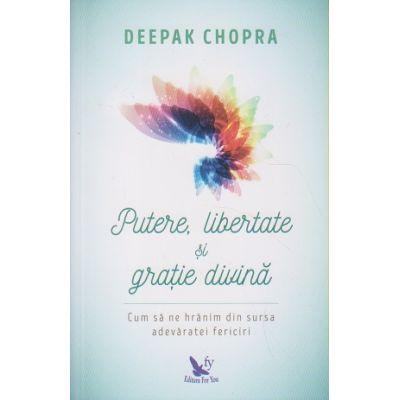 Putere, libertate si gratie divina ( Editura: For You, Autor: Deepak Chopra ISBN 978-606-639-253-2)
