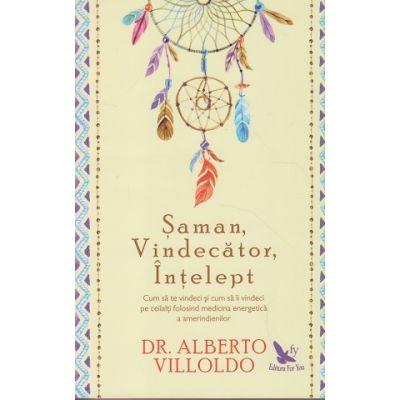 Saman, Vindecator, Intelept ( Editura: For You, Autor: Alberto Viloldo ISBN 978-606-639-202-0)