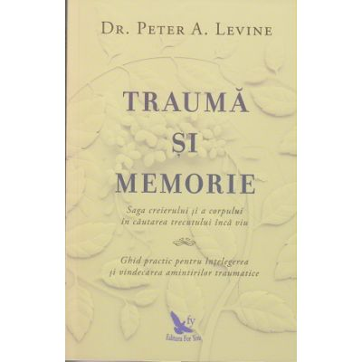Trauma si memorie( Editura: For You, Autor: Peter A. Levine ISBN 978-606-639-214-3 )