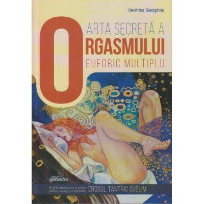 Arta secreta a orgasmului euforic multiplu ( Editura; Ganesha, Autor: Hermina Seraphim ISBN 9786068742069)