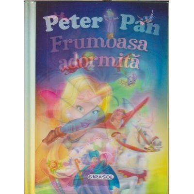 2 povesti clasice: Peter Pan/ Frumoasa Adormita ( Editura: Girasol ISBN 9786065259416 )