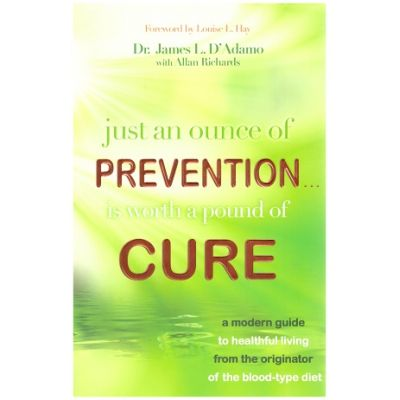 Just An Ounce of Prevention - Is Worth a Pound of Cure: A Modern Guide to Healthful. ( Editura: Hay House/Books Outlet, Autor: Dr. James L. D'Adamo ISBN 9781401927196 )