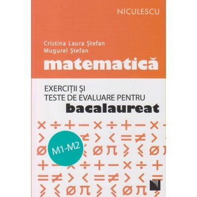 Exercitii si teste de evaluare pentru Bacalaureat( Editura: Niculescu, Autor: Cristina Laura Stefan, Mugurel Stefan ISBN 9786063800443 )