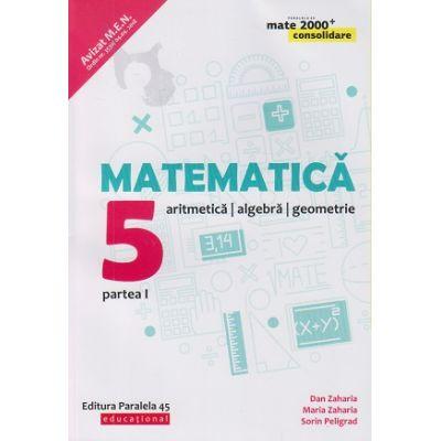 Matematica - Consolidare pentru clasa a 5 a Partea 1 ( Editura: Paralela 45, Autori(i): Dan Zaharia, Maria Zaharia, Sorin Peligrad ISBN 978-973-47-2761-2 )