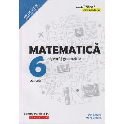 Matematica - Consolidare pentru clasa a 6 a Partea 1 2019(Editura: Paralela 45, Autor(): Dan Zaharia, Maria Zaharia ISBN 978-973-47-3006-3 )