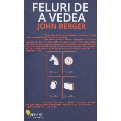 Feluri de a vedea ( Editura: Vellant, Autor: John Berger ISBN 978-606-980-011-9 )