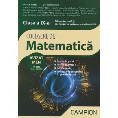 Culegere de matematica. Clasa a IX-a Filiera teoretica, specializarea matematica-informatica AVIZAT MEN 2018 ( Editura: Campion, Autori: Marius Burtea, Georgeta Burtea ISBN 9786068952208 )