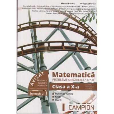 Matematica. Probleme si exercitii. Teste. Clasa a X-a Semestrul I, Profilul tehnic AVIZAT MEN 2018 ( Editura: Campion, Autori: Marius Burtea, Georgeta Burtea ISBN 978-606-8952-16-1 )