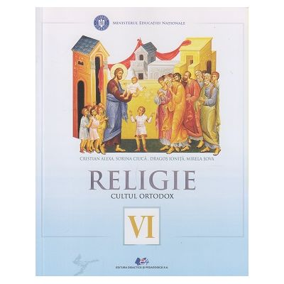 Religie Cultul Ortodox, Manual pentru clasa a VI a (Alexa)(Editura: Didactica si Pedagogica, Autor(i): Cristian Alexa, Sorina Ciuca, Dragos Ionita, Mirela Sova ISBN 9786063106118)