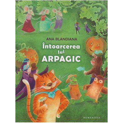 Intoarcerea lui Arpagic (Editura: Humanitas, Autor: Ana Blandiana ISBN 9789735054045 )