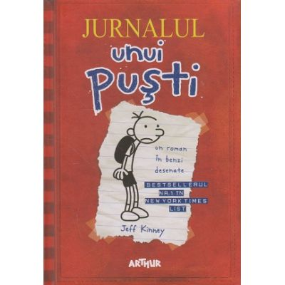 Jurnalul unui pusti vol 1. Un roman in benzi desenate ( Editura: Arthur, Autor: Jeff Kinney, ISBN 978-606-788-346-6 )