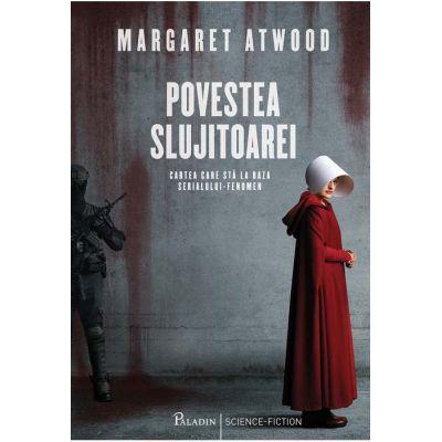 Povestea slujitoarei. Cartea care sta la baza serialului-fenomen (Editura: Paladin, Autor: Margaret Atwood ISBN 978-606-8673-53-0 )