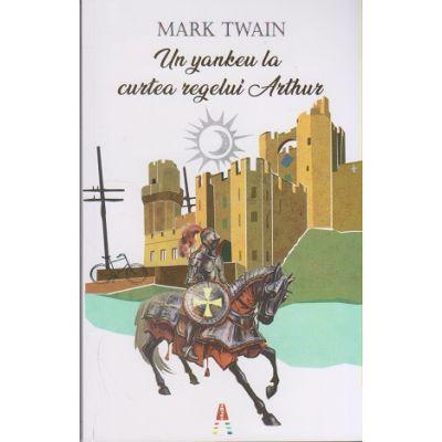 Un yankeu la curtea regelui Arthur ( Editura: Astro, Autor: Mark Twain ISBN 978-606-8660-38-7 )