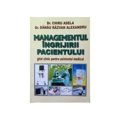 Managementul ingrijirii pacientului. Ghid clinic pentru asistentul medical ( Editura: RCR Editorial Autori: Chiru Danau Adela, Barbu Isabela ISBN 978-606-745-033-0 )