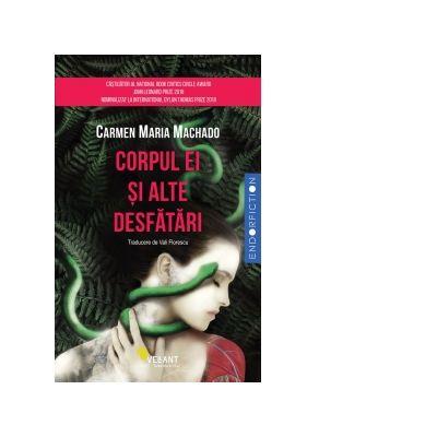 Corpul ei si alte desfatari ( Editura: Vellant, Autor: Carmen Maria Machado ISBN 978-606-980-039-3 )