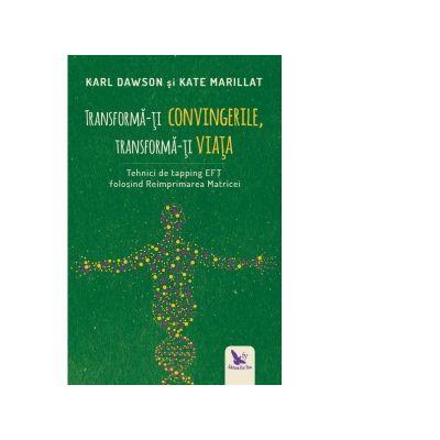 Transforma-ti convingerile, transforma-ti viata. Tehnici de tapping EFT folosind Reimprimarea Matricei ( editura: For You, autor: Karl Dawson, Kate Marillat, ISBN: 978-606-639-228-0 )