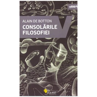 Consolarile filosofiei (Editura: Vellant, Autor: Alain de Botton ISBN 9786069800270)