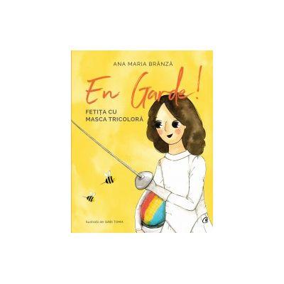 En Garde! Fetita cu masca colorata ( Editura: Curtea Veche, Autor: Ana Maria Branza ISBN 978-606-44-0120-5 )