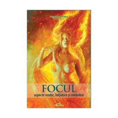 Focul. Aspecte oculte, initiatice si simbolice ( Editura: Lux Sublima, Autor: Gregorian Bivolaru ISBN 978-973-1823-50-8 )