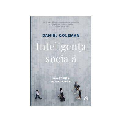 Inteligenta sociala. Noua stiinta a relatiilor umane ( Editura: Curtea Veche, Autor: Daniel Goleman ISBN 9786064400925 )