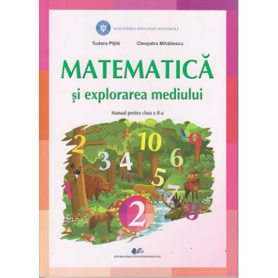 Matematica si explorarea mediului Manual pentru clasa a II-a ( Editura: Didactica si pedagogica, Autori: Tudora Pitila, Cleopatra Mihailescu ISBN 978-606-31-0659-0 )