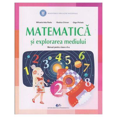 Matematica si explorarea mediului Manual pentru clasa a II-a ( Editura: Didactica si pedagogica, Autori: Mihaela Ada Radu, Rodica Chiran, Olga Piriiala ISBN 9786063105999 )