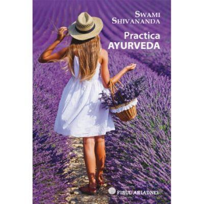Practica Ayurveda (Editura: Firul Ariadnei, Autor: Swami Shivananda ISBN 978-606-8594-10-1)