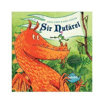 Sir Nufarel ( Editura: Arthur, Autor: Anna Kemp & Sara Ogilvie ISBN 978-606-788-157-8 )