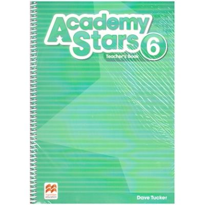 Academy Stars 6 Teacher's Book ( Editura: Macmillan, Autor: Dave Tucker ISBN 978-1-380-00655-4 )