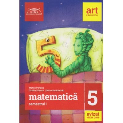 Clubul Matematicienilor clasa a 5 a semestrul 1 ( Editura: Art Grup Educational, Autor(i): Marius Perianu, Catalin Stanica, Stefan Smarandoiu ISBN 978-606-8948-41-6 )