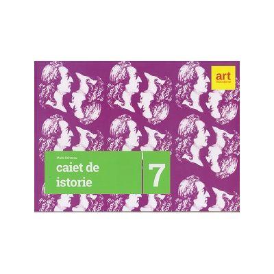 Caiet de istorie pentru clasa a 7 a (Editura: Art Grup Editorial, Autor: Maria Ochescu ISBN 978-606-8948-28-7)