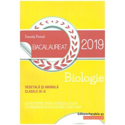 Bacalaureat 2019. Biologie Vegetala si animala. Clasela IX-X ( Editura: Paralela 45, Autor: Daniela Firicel ISBN 978-973-47-2796-4 )