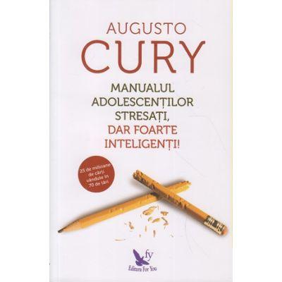 Manualul adolescentilor stresati, dar foarte inteligenti (Editura: Curtea Veche, Autor: Augusto Cury ISBN 978-606-639-258-7 )