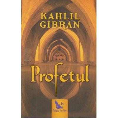 Profetul(Editura: For You, Autor: Kahlil Gibran ISBN 978-606-639-224-2 )