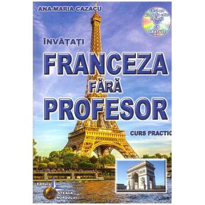Franceza fara profesor. Curs prectic. Contine CD gratuit ( Editura: Steaua Nordului, Autor: Ana-Maria Cazacu, ISBN 978-606-511-451-7 )