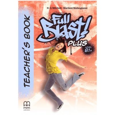 Full Blast Plus Level B1+ Teacher's book ( Editura: MM Publications, Autori: H. Q. Mitchell, Marileni Malkogianni ISBN 978-618-05-2216-7)