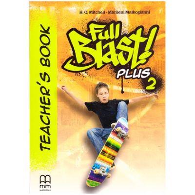 Full Blast Plus 2 Teacher's book ( Editura: MM Publications, Autori: H. Q. Mitchell, Marileni Malkogianni ISBN 9786180524871 )