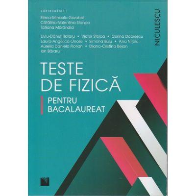 Teste de fizica pentru Bacalaureat(Editura: Booklet, Autor(i): Elena-Mihaela Garabet, Catalina-Valentina Stanca ISBN 9786063802249)