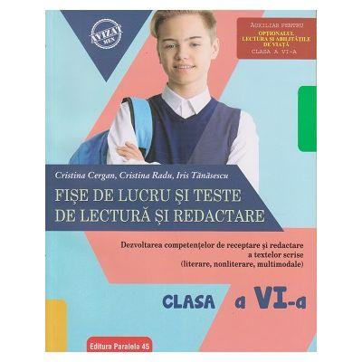 Fise de lucru si teste de lectura si redactare pentru clasa a VI-a (Editura: Paralela 45, Autor: Cristina Cergan, Cristina Radu, Iris Tanasescu ISBN 9789734728022)