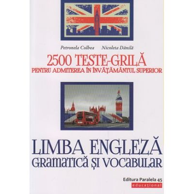 Limba engleza: gramatica si vocabular: 2500 de teste-grila pentru admiterea in invatamantul superior ( Editura: Paralela 45, Autori: Petronela Colbea, Nicoleta Danila ISBN 978-973-47-2827-5)