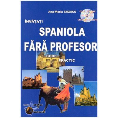 Spaniola fara profesor. Curs practic. Contine CD gratuit ( Editura: Steaua Nordului, Autor: Ana-Maria Cazacu ISBN 978-606-511-454-8 )