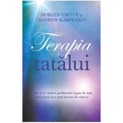 Terapia tatalui (Editura: Adevar Divin, Autori: Doreen Virtute, Andrew Karpenko ISBN 978-606-756-032-9 )