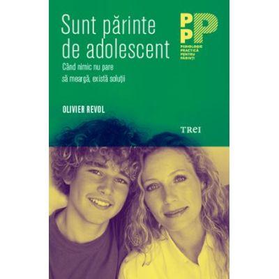 Sunt parinte de adolescent. Cand nimic nu pare sa mearga, exista solutii ( Editura: Trei, Autor: Olivier Revol ISBN 9786064005205 )