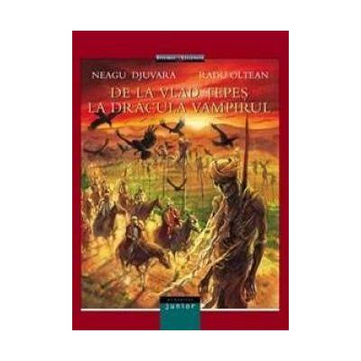 De la Vlad Tepes la Dracula Vampirul (Editura: Humanitas, Autori: Neagu Djuvara, Radu Olteanu ISBN 9789735060411)